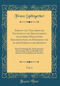 Schlaf und Tod, oder die Nachtseite des Seelenlebens nach Ihren Häufigsten Erscheinungen im Diesseits und an der Schwelle des Jenseits, Vol. 2