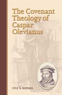The Covenant Theology of Caspar Olevianus
