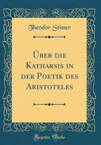 Über die Katharsis in der Poetik des Aristoteles (Classic Reprint)
