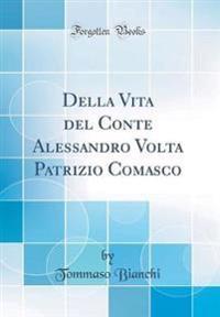 Della Vita del Conte Alessandro Volta Patrizio Comasco (Classic Reprint)