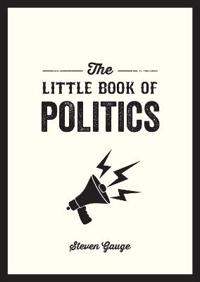 Little book of politics - a pocket guide to parties, power and participatio