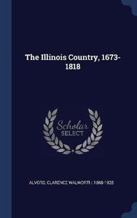 THE ILLINOIS COUNTRY, 1673-1818