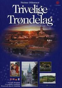 Trivelige Trøndelag = Friendly Trøndelag = Freundliches Trøndelag = Promenade dans le Trøndelag - Steinar Johansen pdf epub