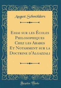 Essai sur les Écoles Philosophiques Chez les Arabes Et Notamment sur la Doctrine d'Algazzali (Classic Reprint)