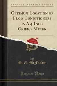 Optimum Location of Flow Conditioners in A 4-Inch Orifice Meter (Classic Reprint)
