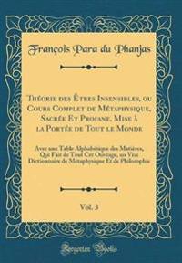 Théorie des Êtres Insensibles, ou Cours Complet de Métaphysique, Sacrée Et Profane, Mise à la Portée de Tout le Monde, Vol. 3