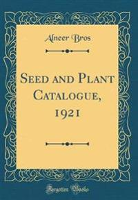 Seed and Plant Catalogue, 1921 (Classic Reprint)