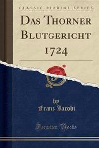 Das Thorner Blutgericht 1724 (Classic Reprint)