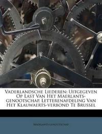 Vaderlandsche Liederen: Uitgegeven Op Last Van Het Maerlants-genootschap, Letterenafdeling Van Het Klauwaerts-verbond Te Brussel