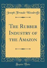 The Rubber Industry of the Amazon (Classic Reprint)