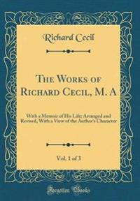 The Works of Richard Cecil, M. A, Vol. 1 of 3