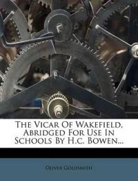 The Vicar Of Wakefield, Abridged For Use In Schools By H.c. Bowen...