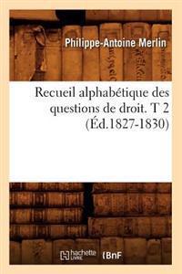 Recueil Alphabetique Des Questions de Droit. T 2 (Ed.1827-1830)