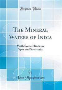 The Mineral Waters of India: With Some Hints on Spas and Sanatoria (Classic Reprint)