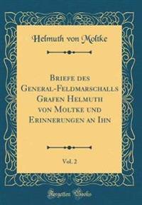 Briefe des General-Feldmarschalls Grafen Helmuth von Moltke und Erinnerungen an Ihn, Vol. 2 (Classic Reprint)