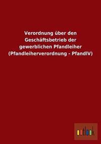 Verordnung Uber Den Geschaftsbetrieb Der Gewerblichen Pfandleiher (Pfandleiherverordnung - Pfandlv)