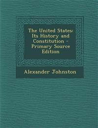 The United States: Its History and Constitution - Primary Source Edition