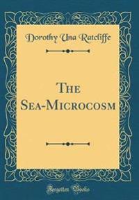 The Sea-Microcosm (Classic Reprint)