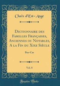Dictionnaire des Familles Françaises, Anciennes ou Notables, A la Fin du Xixe Siècle, Vol. 8