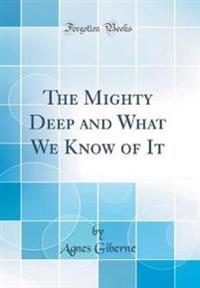 The Mighty Deep and What We Know of It (Classic Reprint)