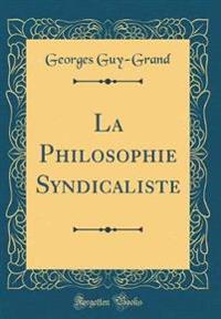 La Philosophie Syndicaliste (Classic Reprint)