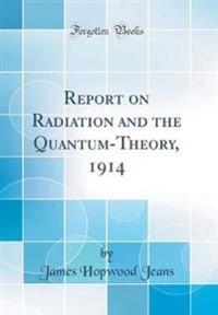 Report on Radiation and the Quantum-Theory, 1914 (Classic Reprint)