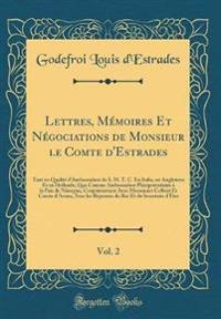 Lettres, Mémoires Et Négociations de Monsieur le Comte d'Estrades, Vol. 2
