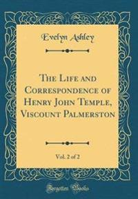 The Life and Correspondence of Henry John Temple, Viscount Palmerston, Vol. 2 of 2 (Classic Reprint)
