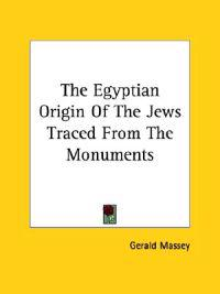 The Egyptian Origin of the Jews Traced from the Monuments