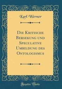Die Kritische Bersekung und Speculative Umbildung des Ontologismus (Classic Reprint)