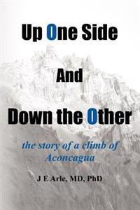 Up One Side and Down the Other: The Story of a Climb of Aconcagua