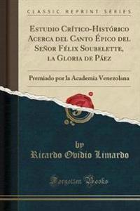 Estudio Crítico-Histórico Acerca del Canto Épico del Señor Félix Soubelette, la Gloria de Páez