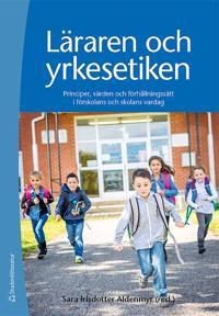 Läraren och yrkesetiken : principer, värden och förhållningssätt i förskolans och skolans vardag