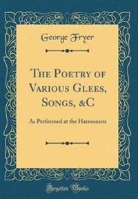 The Poetry of Various Glees, Songs, &C