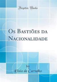 Os Bastiões da Nacionalidade (Classic Reprint)
