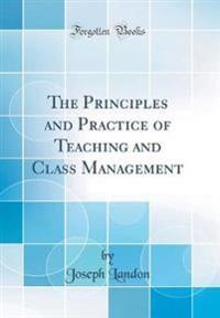 The Principles and Practice of Teaching and Class Management (Classic Reprint)