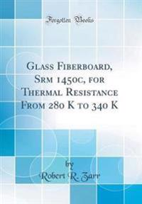 Glass Fiberboard, Srm 1450c, for Thermal Resistance From 280 K to 340 K (Classic Reprint)