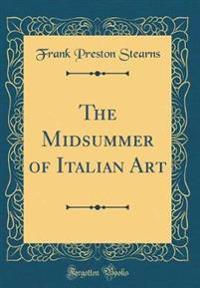 The Midsummer of Italian Art (Classic Reprint)