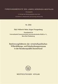 Bestimmungsfaktoren Der Wirtschaftspolitischen Willenbildungs- Und Entscheidungsprozesse in Der Bundesrepublik Deutschland