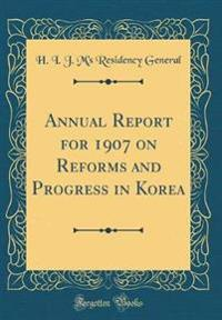 Annual Report for 1907 on Reforms and Progress in Korea (Classic Reprint)