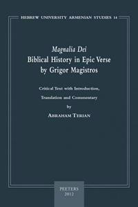 Magnalia Dei. Biblical History in Epic Verse by Grigor Magistros (the First Literary Epic in Medieval Armenian): Critical Text, with Introduction, Tra