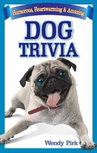 Dog Trivia: Humorous, Heartwarming and Amazing