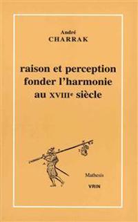 Raison Et Perception: Fonder L'Harmonie Au Xviiie Siecle