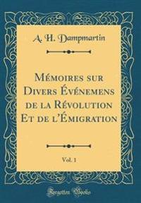 Mémoires sur Divers Événemens de la Révolution Et de l'Émigration, Vol. 1 (Classic Reprint)