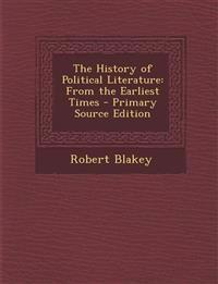 The History of Political Literature: From the Earliest Times