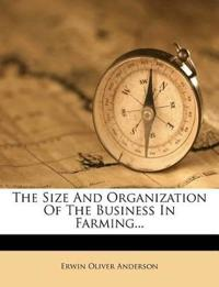 The Size And Organization Of The Business In Farming...