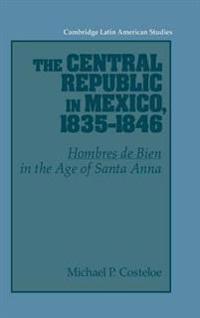 The Central Republic in Mexico, 1835-1846