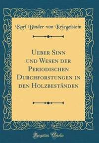 Ueber Sinn und Wesen der Periodischen Durchforstungen in den Holzbeständen (Classic Reprint)