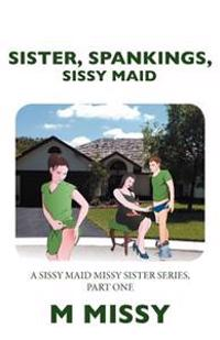 Sister, Spankings, Sissy Maid
