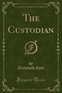 The Custodian (Classic Reprint)